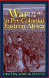 War in Pre-Colonial Eastern Africa : The Patterns and Meanings of State-Level Conflict in the Ninteenth Century, Reid, Richard, 0821417959
