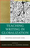 Teaching Writing in Globalization : Remapping Disciplinary Work, , 0739167960