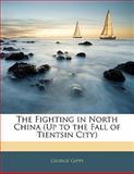 The Fighting in North China, George Gipps, 114183796X