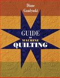 Guide to Machine Quilting, Diane Gaudynski and Barbara Smith, 1574327968