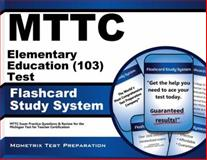 MTTC Elementary Education (103) Test Flashcard Study System : MTTC Exam Practice Questions and Review for the Michigan Test for Teacher Certification, MTTC Exam Secrets Test Prep Team, 1627337962