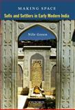 Making Space : Sufis and Settlers in Early Modern India, Green, Nile, 0198077963