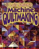Lois Smith's Machine Quiltmaking, Jane R. McCauley and Lois T. Smith, 0891457968