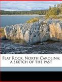 Flat Rock, North Carolina; a Sketch of the Past, Alicia Middleton Trenholm, 1149917962