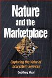 Nature and the Marketplace : Capturing the Value of Ecosystem Services, Heal, Geoffrey, 155963796X