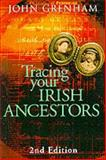 Tracing Your Irish Ancestors : The Complete Guide, Grenham, John, 0717127966