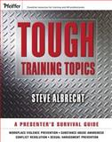 Tough Training Topics : A Presenter's Survival Guide, Albrecht, Steven, 0787977969
