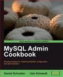 MySQL Admin Cookbook : 99 Great Recipes for Mastering MySQL Configuration and Administration, Schneller, Daniel and Schwedt, Udo, 1847197965