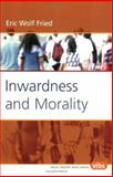 Inwardness and Morality, Fried, Eric Wolf, 9042017961
