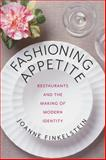 Fashioning Appetite : Restaurants and the Making of Modern Identity, Finkelstein, Joanne, 0231167962