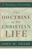 The Doctrine of the Christian Life, Frame, John M., 0875527965