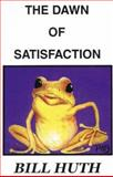 The Dawn of Satisfaction, Huth, Bill, 0966537963