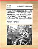 The Dominie Deposed or, Some Reflections on His Intrigue with a Young Lass, and What Happenedthereupon by William Forbes, William Forbes, 1170377963