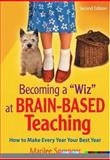 Becoming a Wiz at Brain-Based Teaching : How to Make Every Year Your Best Year, Sprenger, Marilee, 141292796X