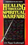 Healing Through Spiritual Warfare, Peggy Scarborough, 1560437960