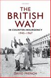 The British Way in Counter-Insurgency, 1945-1967, French, David, 0199587965
