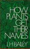How Plants Get Their Names, Liberty Hyde Bailey, 048620796X