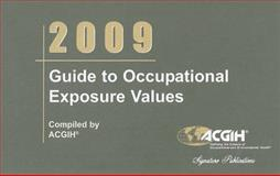 2009 Guide to Occupational Exposure Values, Acgih, 1882417968