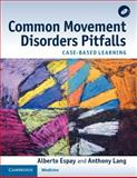 Common Movement Disorders Pitfalls : Case-Based Learning, Espay, Alberto J. and Lang, Anthony E., 0521147964