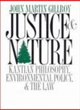 Justice and Nature : Kantian Philosophy, Environmeental Policy and the Law, Gillroy, John Martin, 0878407960