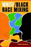 White/Black Race Mixing : An Essay on the Stereotypes and Realities of Interracial Marriage, Gardner, LeRoy and Gardner, 1557787964