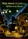 Wide Awake at Three A. M. : By Choice or by Chance, Coleman, Richard M., 0716717964