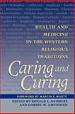 Caring and Curing : Health and Medicine in the Western Religious Traditions, Numbers, Ronald L. and Amundsen, Darrel W., 0801857961
