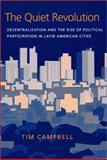 The Quiet Revolution : Decentralization and the Rise of Political Participation in Latin American Cities, Campbell, Tim, 0822957965