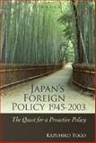 Japan's Foreign Policy, 1945-2003 : The Quest for a Proactive Policy, Togo, Kazuhiko, 9004147969