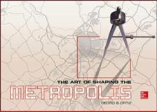 The Art of Shaping the Metropolis, Ortiz, Pedro, 0071817964
