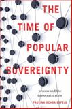 The Time of Popular Sovereignty : Process and the Democratic State, Ochoa Espejo, Paulina, 0271037962