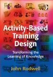 Activity-Based Training Design : Tools and Techniques for Transforming Existing Training Sessions into Accelerated Learning Activities, Rodwell, John, 0566087960