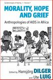 Morality, Hope and Grief : Anthropologies of AIDS in Africa, , 0857457969
