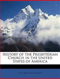 History of the Presbyterian Church in the United States of Americ, E. h. 1823-1875 Gillett, 1149407964