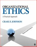 Organizational Ethics : A Practical Approach, Johnson, Craig E., 1412987962