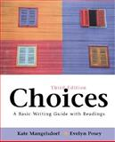 Choices : A Basic Writing Guide with Readings, Mangelsdorf, Kate and Posey, Evelyn, 0312397968
