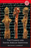 The Classics and South African Identities, Lambert, Michael, 0715637967