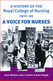 A History of the Royal College of Nursing, 1916-1989 : A Voice for Nurses, McGann, Susan and Crowther, Anne, 0719077966