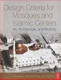 Design Criteria for Mosques and Islamic Centers : Art, Architecture and Worship, Kahera, Akel and Abdulmalik, Latif, 0750667966