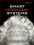 Smart Enough Systems : How to Deliver Competitive Advantage by Automating Hidden Decisions, Taylor, James and Raden, Neil, 0132347962