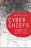 Cyberchiefs : Autonomy and Authority in Online Tribes, O'Neil, Mathieu, 0745327966