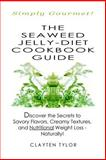 The Seaweed Jelly-Diet Cookbook Guide, Clayten Tylor, 1435737962
