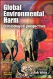 Global Environmental Harm : Criminological Perspectives, , 1843927969