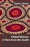 Global History : A View from the South, Amin, Samir, 1906387966
