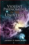 Violent Phenomena in the Universe, Jayant Vishnu Narlikar, 0486457974