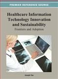 Healthcare Information Technology Innovation and Sustainability : Frontiers and Adoption, Joseph Tan, 1466627972