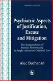 Psychiatric Aspects of Justification, Excuse and Mitigation in Anglo-American Criminal Law : The Jurisprudence of Mental Abnormality in Anglo-American Criminal Law, Buchanan, Alec, 1853027979