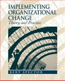 Implementing Organizational Change : Theory into Practice, Spector, Bert, 0131477978