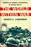 The World Within War : America's Combat Experience in World War II, Linderman, Gerald F., 0684827972
