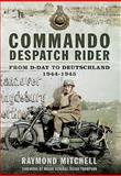 Commando Despatch Rider, Raymond Mitchell, 085052797X